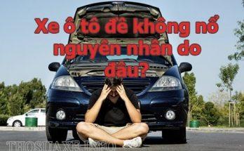 Nguyên nhân xe oto đề không nổ là gì?
