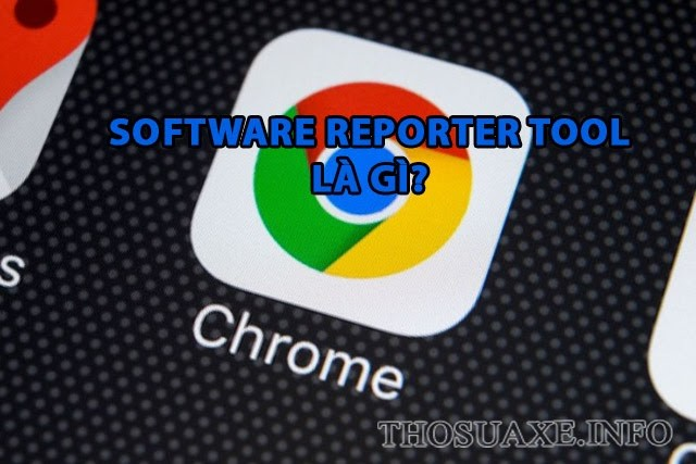 Tìm hiểu về công cụ Software reporter tool