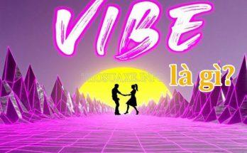 Tìm hiểu ý nghĩa của thuật ngữ vibe là gì?