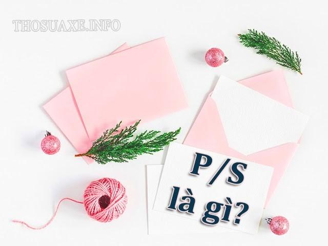 Tìm hiểu PS là gì? PS viết như thế nào là đúng?