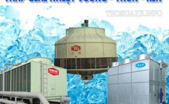 Đặc điểm chi tiết của một số loại tháp làm lạnh nước phổ biến