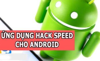 Hack speed là gì? Những ứng dụng hack speed cho Android hiệu quả nhất